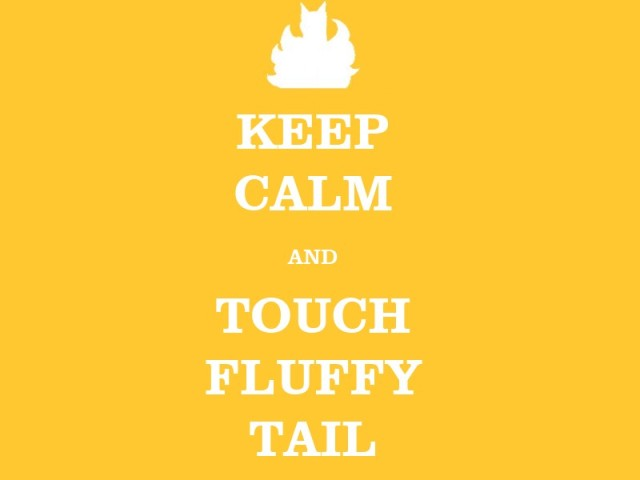 keep_calm_and_touch_fluffy_tail_by_a_loyal_knight-d5hsa58